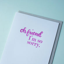 Load image into Gallery viewer, Oh Friend I'm Sorry Letterpress Sympathy Card