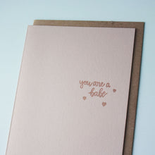 Load image into Gallery viewer, You Are A Babe Letterpress Friendship Card