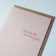 Load image into Gallery viewer, You Are The Best Thing Ever Letterpress Friendship Card
