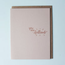 Load image into Gallery viewer, You Are Brilliant Letterpress Encouragement Card