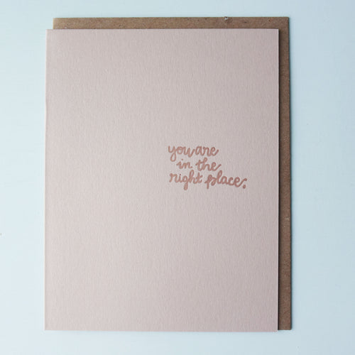 You're in the Right Place Letterpress Encouragement Card