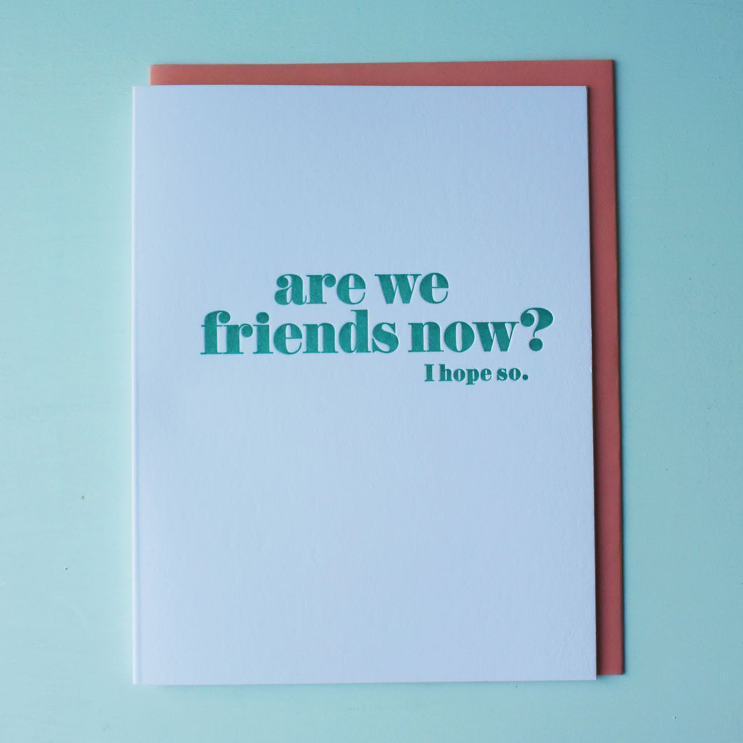 Are We Friends Now Letterpress Friendship Card