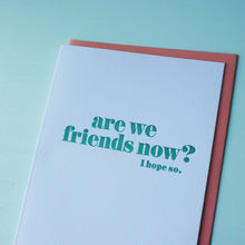 Load image into Gallery viewer, Are We Friends Now Letterpress Friendship Card