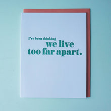 Load image into Gallery viewer, We Live Too Far Apart Letterpress Miss You Card