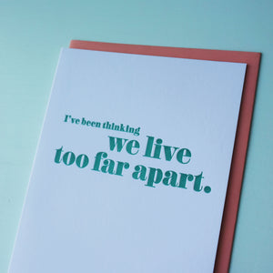 We Live Too Far Apart Letterpress Miss You Card