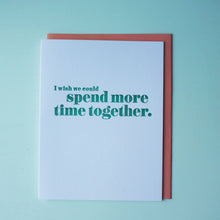 Load image into Gallery viewer, Spend More Time Together Letterpress Miss You Card