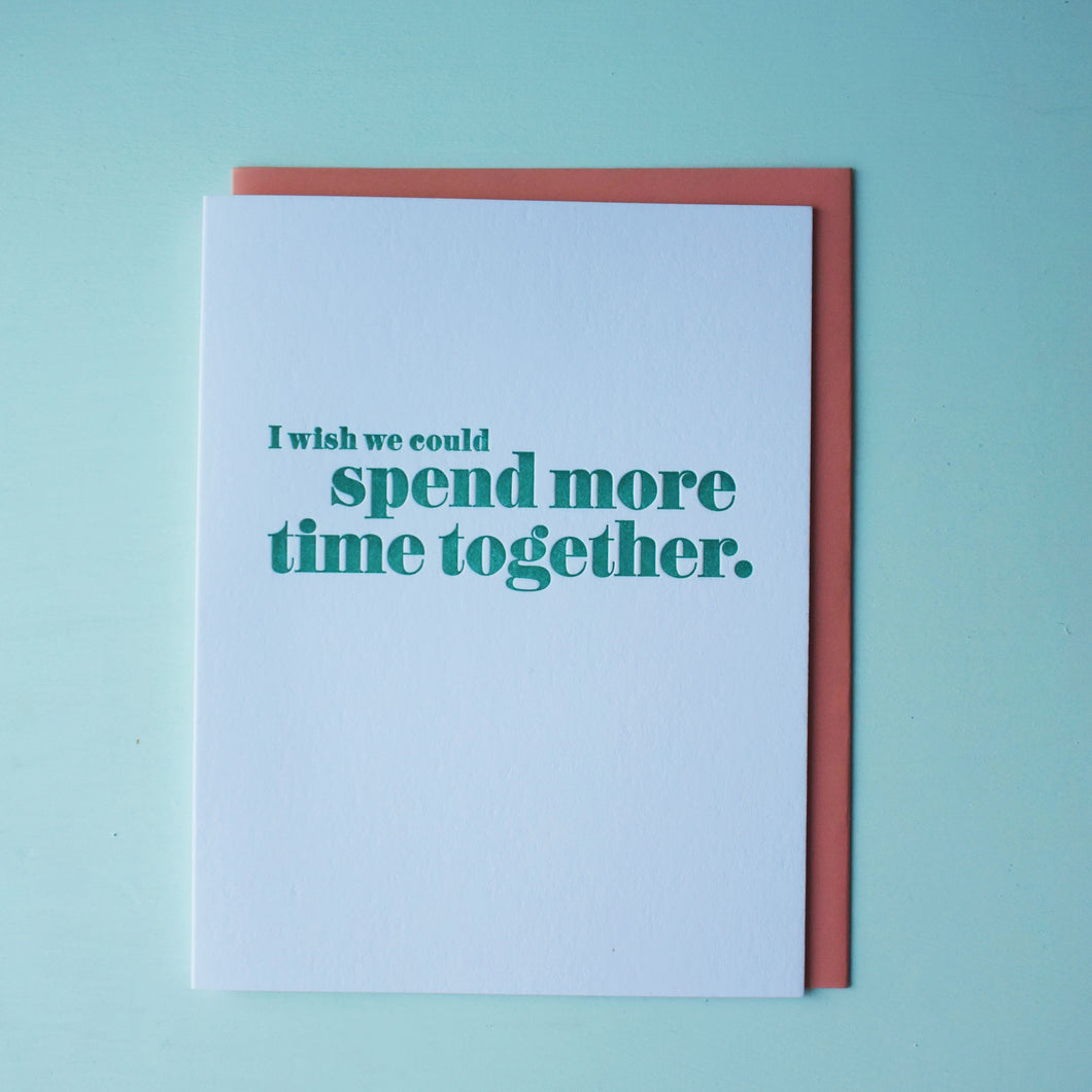 Spend More Time Together Letterpress Miss You Card