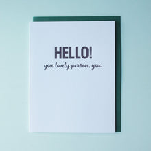 Load image into Gallery viewer, Hello Lovely Person Letterpress Hello Card