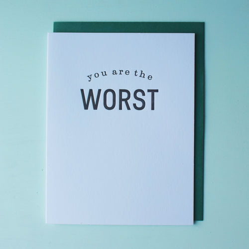 You Are The Worst Letterpress Humor Card