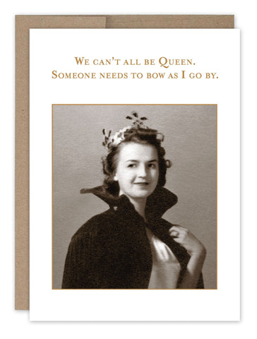 we can't all be queen