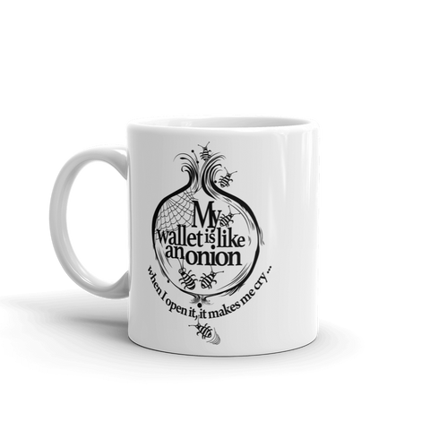 "Coffe Mug ""My Wallet Is Like An Onion BW"""