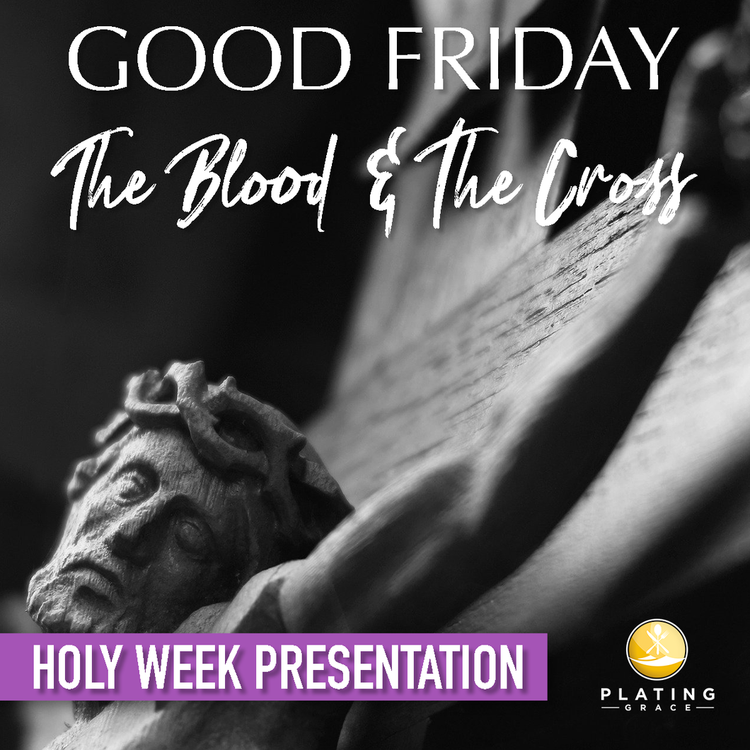 Good Friday:  The Blood & the Cross (Holy Week)