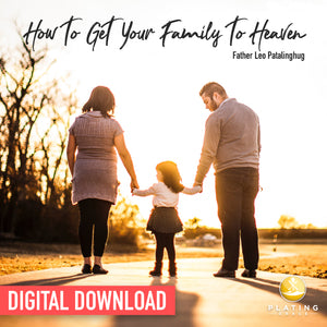How to Get Your Family to Heaven (Digital Download)
