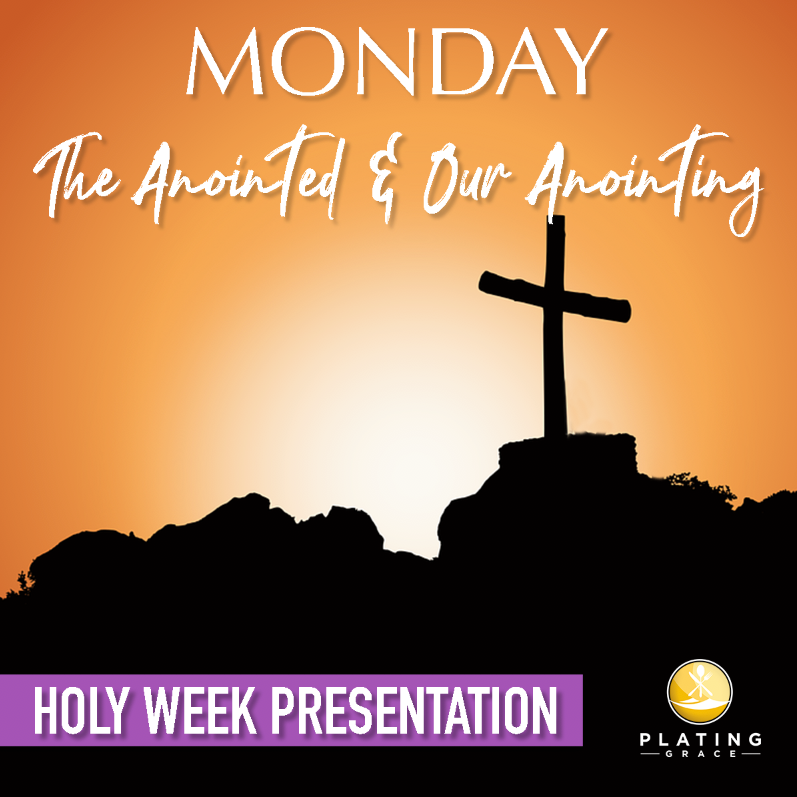 Monday: The Anointed & Our Anointing (Holy Week)