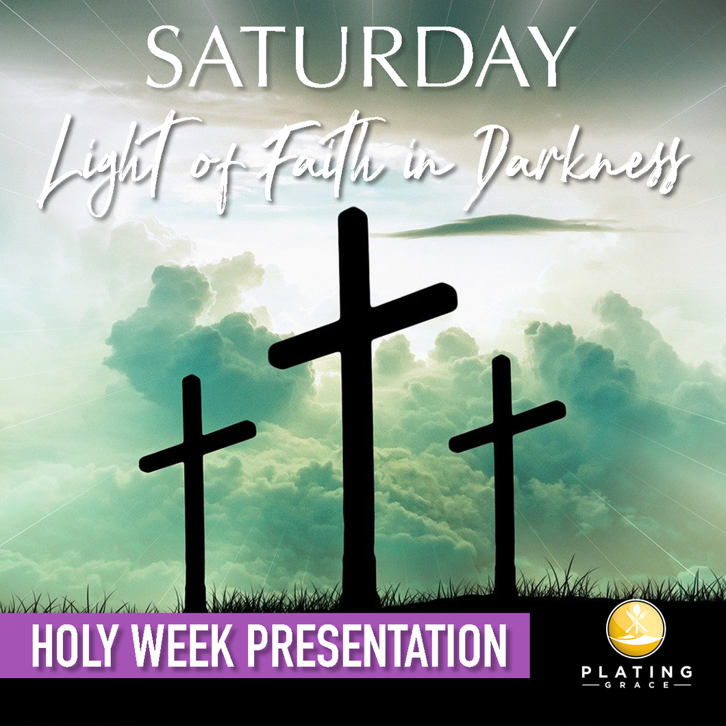 Saturday: Light of Faith in Darkness (Holy Week)
