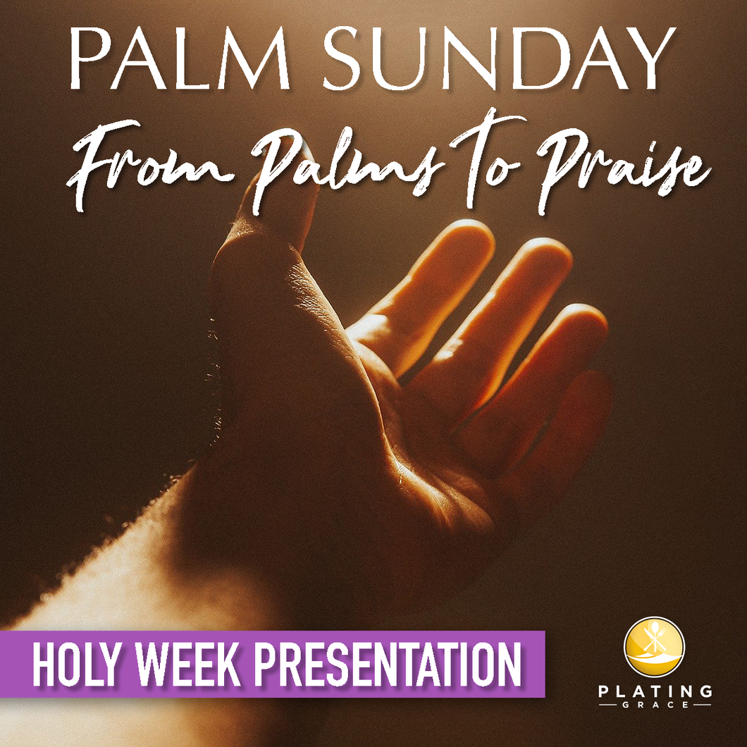 Palm Sunday:  From Palms to Praise (Holy Week)