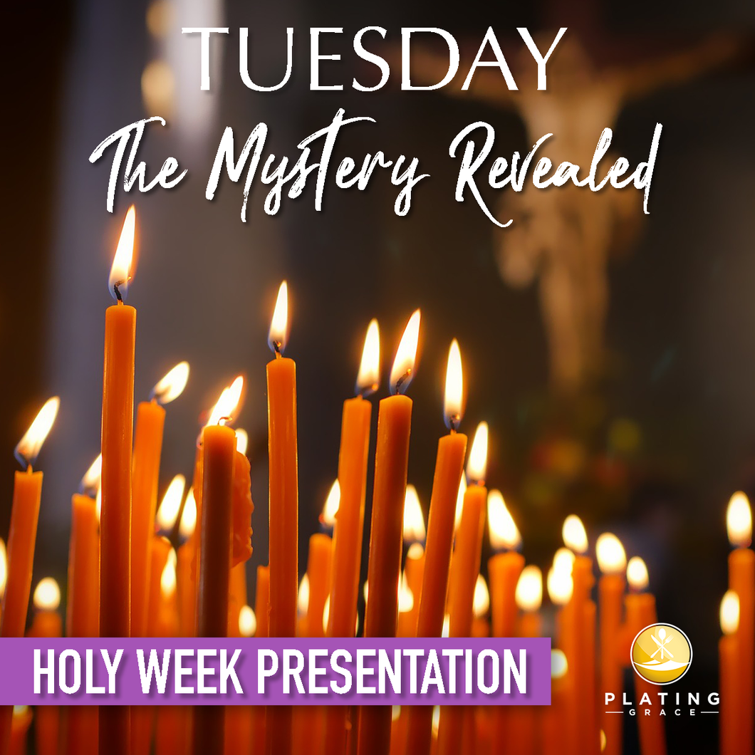 Tuesday:  The Mystery Revealed (Holy Week)