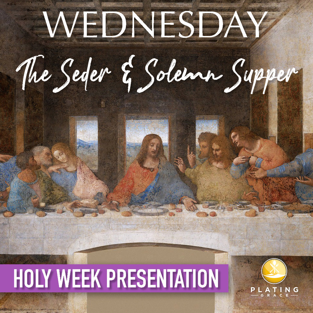Wednesday: The Seder & Solemn Supper (Holy Week)