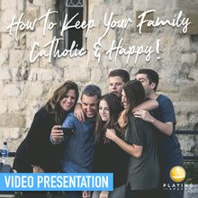 Load image into Gallery viewer, How to Keep Your Family Catholic and Happy! (Video Presentation)