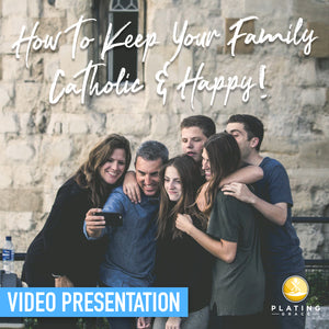 How to Keep Your Family Catholic and Happy! (Video Presentation)