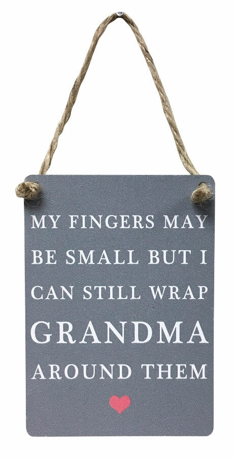 Wrap Grandma Around Small Fingers Mini Metal Sign
