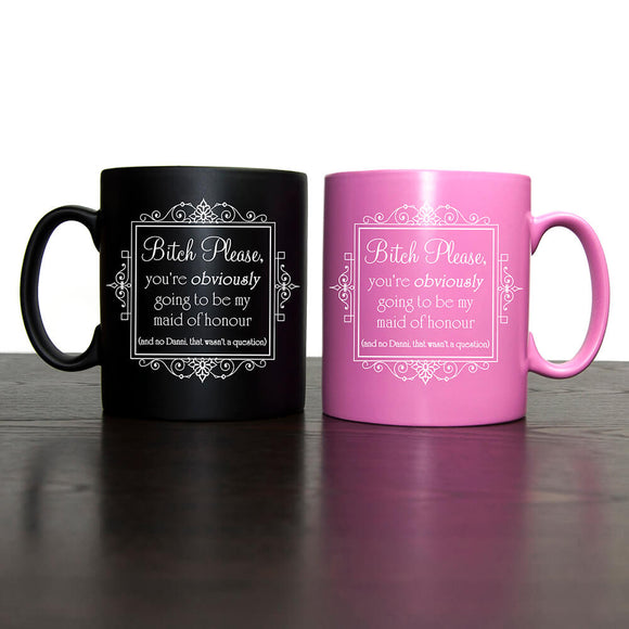 Bitch Please Maid of Honour Pink or Black Mug