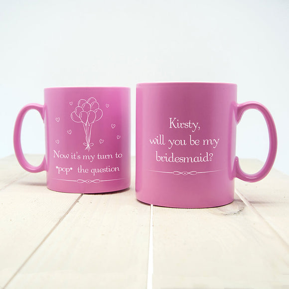 Pop The Question Bridesmaid Personalised Mug Pink