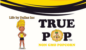 True Pop Popcorn by Life by Dallas is Vegan, NON GMO, dairy and gluten free air popped whole grain ready to eat, better for you, snack.