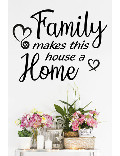 FAMILY MAKES THIS HOUSE A HOME QUOTE REMOVABLE WALL DECAL