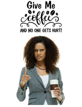 Load image into Gallery viewer, GIVE ME COFFEE AND NO ONE GETS HURT WALL DECAL
