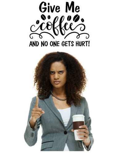 GIVE ME COFFEE AND NO ONE GETS HURT WALL DECAL