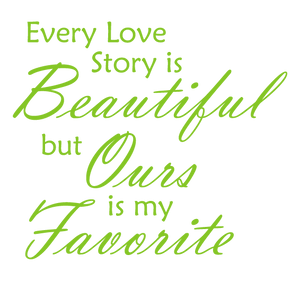 LIME GREEN EVERY LOVE STORY IS BEAUTIFUL WALL DECAL