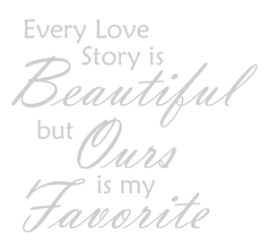 SILVER EVERY LOVE STORY IS BEAUTIFUL WALL DECAL