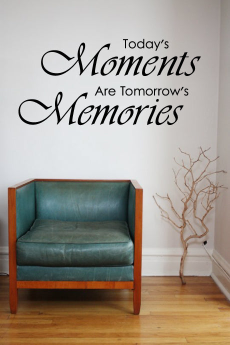 TODAY'S MOMENTS ARE TOMORROW'S MEMORIES WALL STICKER