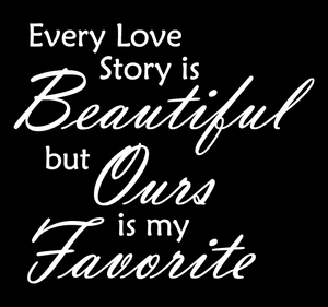 WHITE EVERY LOVE STORY IS BEAUTIFUL WALL DECAL