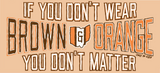 CLE If you don't wear Brown & Orange You don't matter!
