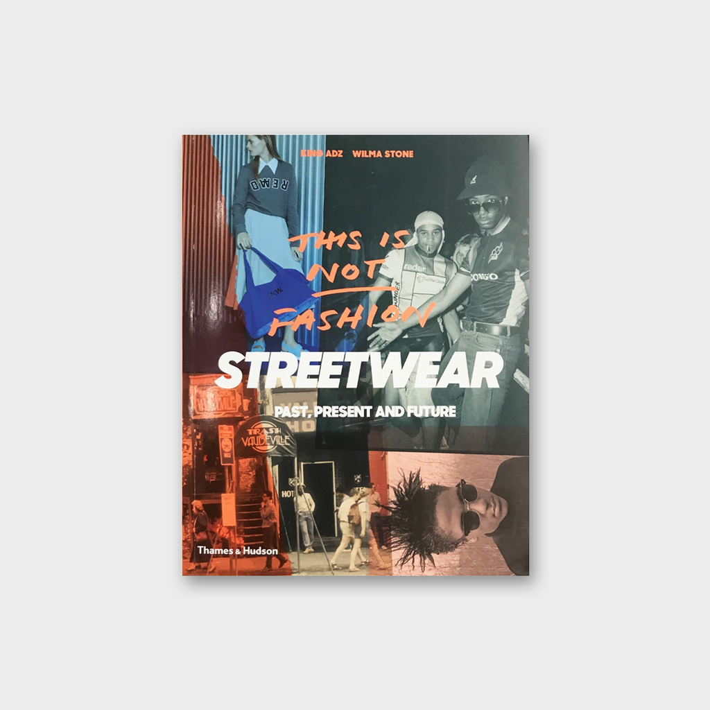 Streetwear This Is Not Fashion by King Adz & Wilma Stone Book