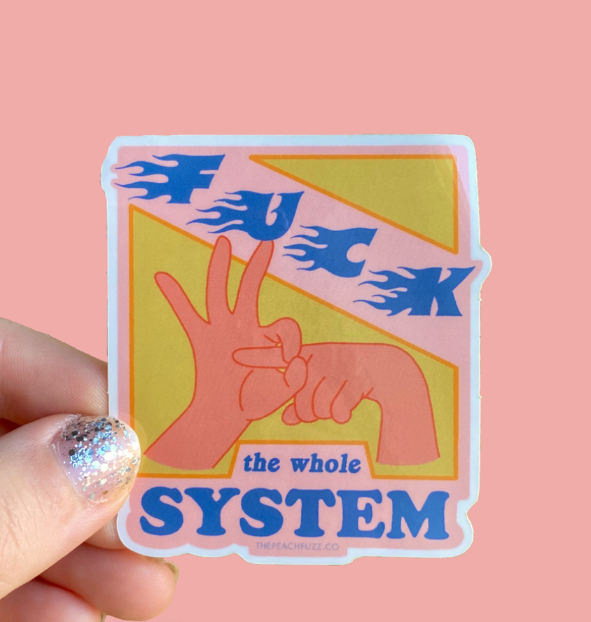 F*ck The Whole System Sticker