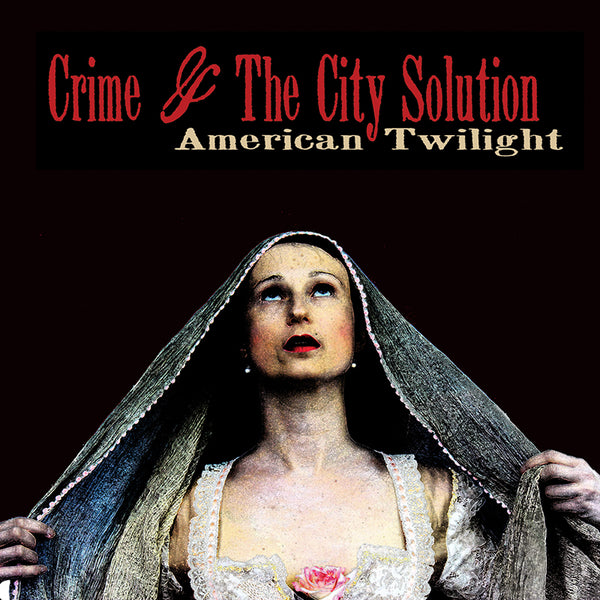 Crime & The City Solution - American Twilight - CD