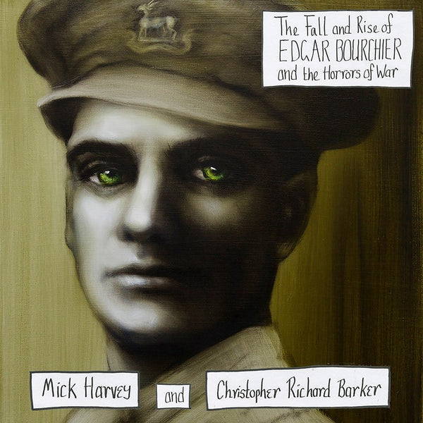 Mick Harvey & C R Barker - Fall & Rise of Edgar Bourchier & the Horrors of War - Green Vinyl