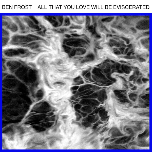 Ben Frost - All That You Love Will Be Eviscerated - EP 12