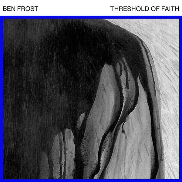 Ben Frost - Threshold of Faith - 12