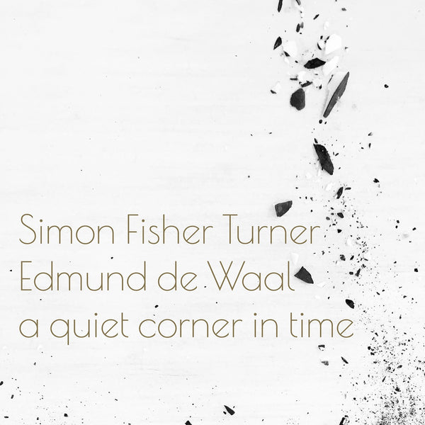 Simon Fisher Turner and Edmund de Waal - A Quiet Corner Of Time - Limited Edition White Vinyl