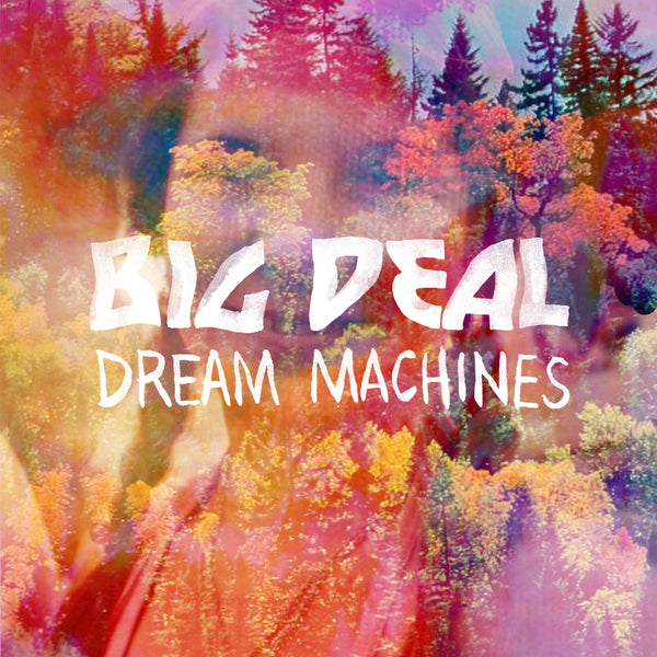 Big Deal - Dream Machines - 7