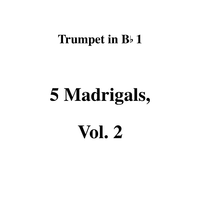 5 Madrigals, Vol. 2 - Trumpet 1