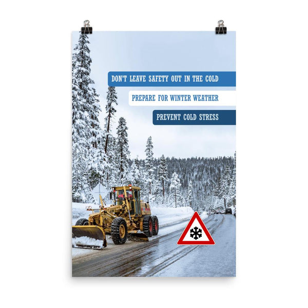 A safety poster showing an industrial snow plow scraping snow off of a road so cars can go by safely with the slogan don't leave safety out in the cold, prepare for winter weather, prevent cold stress.
