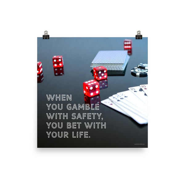 Gambling On Safety - Premium Safety Poster Poster Inspire Safety 18×18