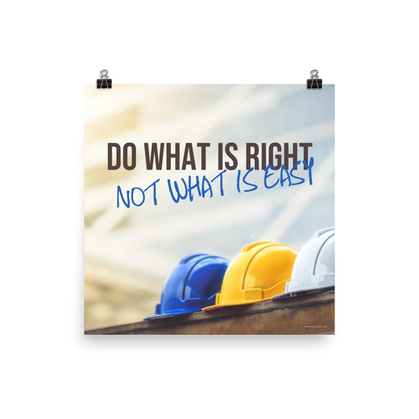 A safety poster showing 3 hard hats of various color lined up with the slogan do what is right not what is easy.