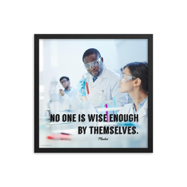 A workplace safety poster showing three scientists in white lab coats, gloves, and safety glasses working on some experiments in a stark white laboratory with the quote no one is wise enough by themselves by Plautus.