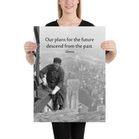 A safety poster showing vintage photograph in black and white of a construction worker working on top of a high building in the city with no PPE or safety precautions with the quote our plans for the future descend from the past by Seneca.